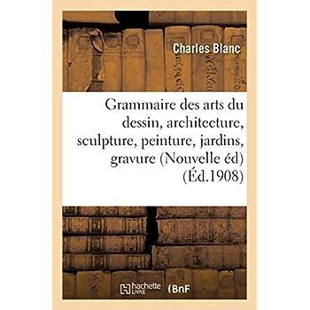 Grammaire des arts du dessin, architecture, sculpture, peinture : jardins, gravure en pierres fines