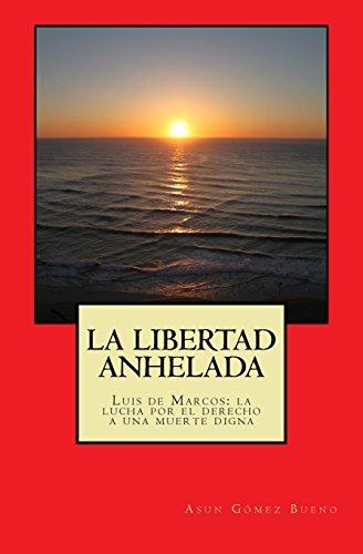 La libertad anhelada: Luis de Marcos: la lucha por el derecho a una muerte digna