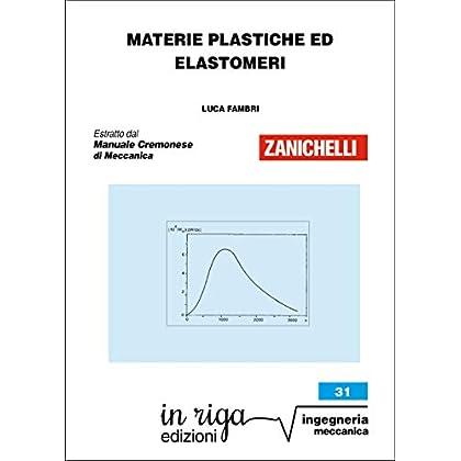 Materie Plastiche Ed Elastomeri: Coedizione Zanichelli - In Riga (In Riga Ingegneria Vol. 31)