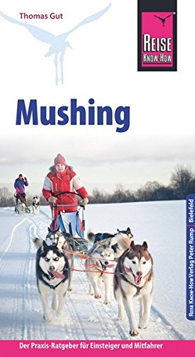 Preisvergleich Produktbild Reise Know-How Mushing - Hundeschlittenfahren Der Praxis-Ratgeber für Einsteiger und Mitfahrer (Sachbuch)
