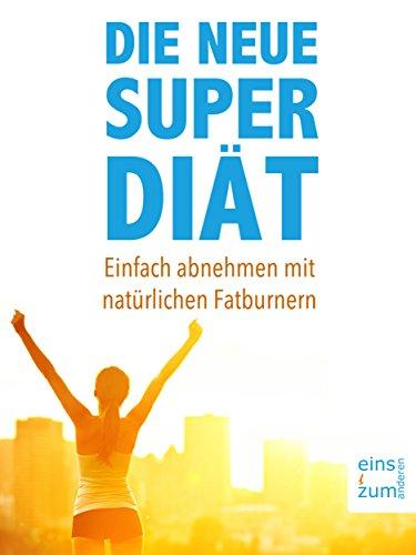 Die neue Super-Diät: Einfach abnehmen mit natürlichen Fatburnern. Das 10-Tage-Fett-weg-Programm für Ihre Traumfigur. Bauch weg mit gesunder Ernährung (Tag Programme Natürliche)