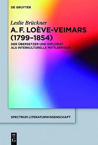 Adolphe Francois Loeve-Veimars (1799-1854): Der Ubersetzer Und Diplomat ALS Interkulturelle Mittlerfigur (Spectrum Literaturwissenschaft / Spectrum Literature)