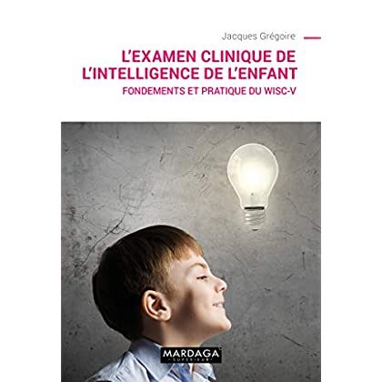 L'examen clinique de l'intelligence de l'enfant : Fondements et pratique du WISC-V