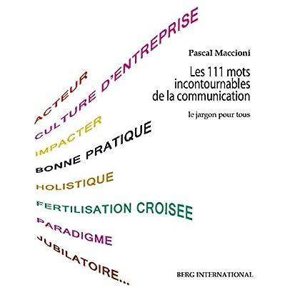 Les 111 mots incontournables de la communication: Le jargon pour tous.