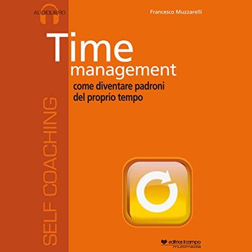 Time management, come diventare padroni del proprio tempo  Audiolibri