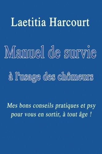 Manuel de survie à l'usage des chômeurs: Mes bons conseils pratiques et psy pour vous en sortir, à tout âge !