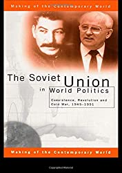The Soviet Union in World Politics: Coexistence, Revolution and Cold War, 1945-1991 (The Making of the Contemporary World)