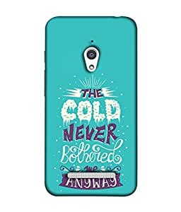 Asus Zenfone Go ZC500TG (5 Inches) Back Cover The Cold Never Bothered Me Anyway Design From FUSON