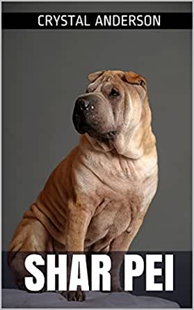 Shar Pei: How to Own, Train and Care for Your Shar Pei (English ...