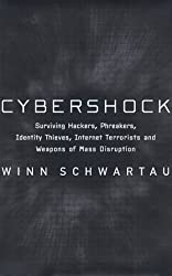 Cybershock: Surviving Hackers, Phreakers, Identity Thieves, Internet Terrorists and Weapons of Mass Disruption by Winn Schwartau (2000-05-10)