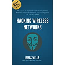 WiFi Hacking: Wifi Hacking for Beginners, Learn Hacking Wireless Networks Like Blackhat Hackers and Securing Them Like Security Experts! (English Edition)