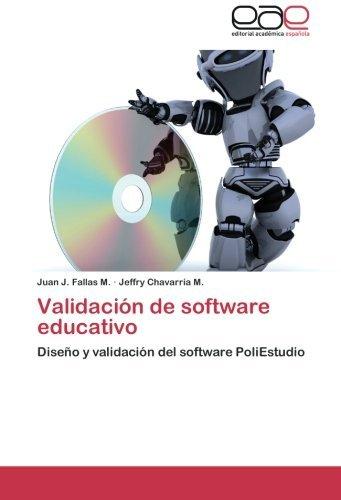 Validaci?3n de software educativo: Dise???o y validaci?3n del software PoliEstudio by Juan J. Fallas M. (2012-09-09)