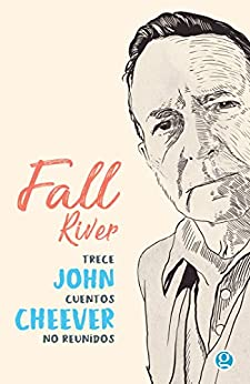 Fall River: Trece cuentos no reunidos de John Cheever (Spanish Edition) by [Cheever, John]