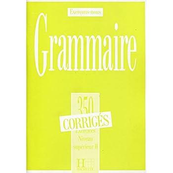 Grammaire. Exercices Niveau supérieur II, Corrigés