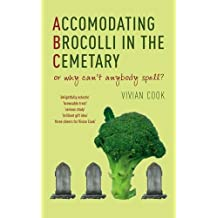 Accomodating Brocolli in the Cemetary: Or Why Can't Anybody Spell? by Vivian Cook (2004-09-02)