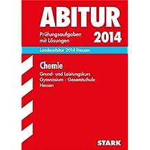 Abitur-Prüfungsaufgaben Gymnasium Hessen / Landesabitur Chemie Grund- und Leistungskurs 2014: Prüfungsaufgaben mit Lösungen.