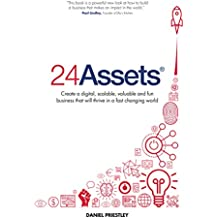 24 Assets: Create a digital, scalable, valuable and fun business that will thrive in a fast changing world (English Edition)