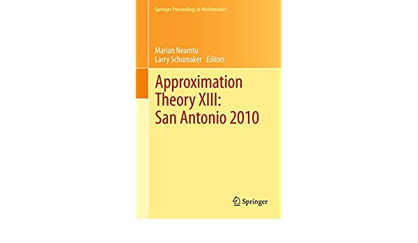 Approximation theory xiii san antonio 2010 13 springer approximation theory xiii san antonio 2010 13 springer proceedings in mathematics ebook marian neamtu larry l schumaker amazon kindle store sciox Images