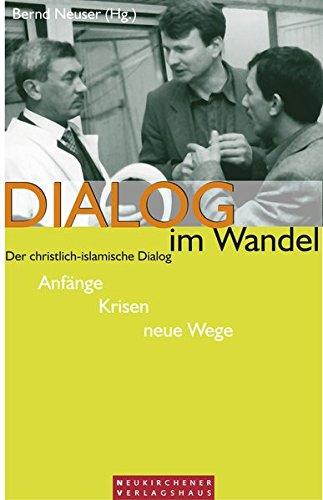 Dialog im Wandel. Der christlich-islamische Dialog. Anfänge - Krisen - neue Wege (Das Islamische Gebet-kalender)