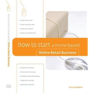 How to Start a Home-Based Online Retail Business (Home-Based Business Series) (English Edition)