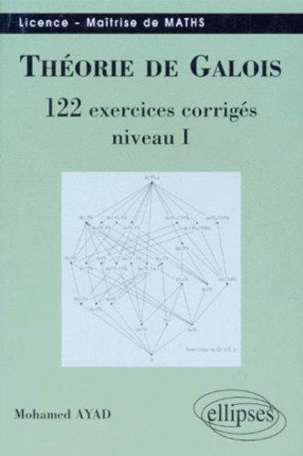 Théorie de Galois : 122 exercices corrigés