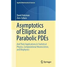 Asymptotics of Elliptic and Parabolic PDEs: and their Applications in Statistical Physics, Computational Neuroscience, and Biophysics (Applied Mathematical Sciences)