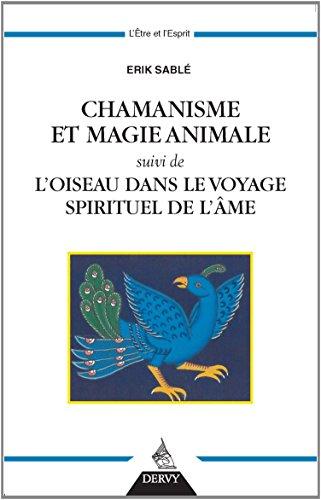 Chamanisme et magie animale : Suivi de L'oiseau dans le voyage spirituel de l'âme