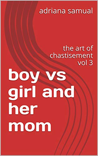boy vs girl and her mom: the art of chastisement vol 3 (English Edition)