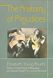 [The Anatomy of Prejudices] (By: Elisabeth Young-Bruehl) [published: March, 1998]