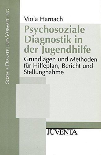 Psychosoziale Diagnostik in der Jugendhilfe: Grundlagen und Methoden für Hilfeplan, Bericht und Stellungnahme (Soziale Dienste und Verwaltung)