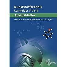 Arbeitsblätter Kunststofftechnik Lernfelder 5-8: Lernsituationen mit Versuchen und Übungen