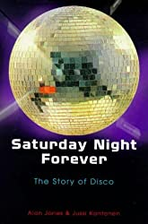 Saturday Night Forever: Story of Disco by Alan Jones (1999-04-22)