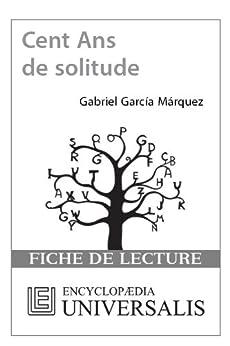 Cent Ans de solitude de Gabriel García Márquez (Les Fiches de lecture d'Universalis) par [Encyclopædia Universalis]