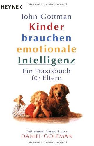 Kinder brauchen emotionale Intelligenz: Ein Praxisbuch für Eltern