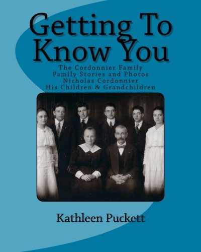 Getting To Know You: The Cordonnier Family including Lineage from 1653, Family Stories and Photos by Kathleen Rose Puckett (2011-09-24) par Kathleen Rose Puckett