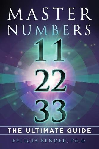 Master Numbers 11, 22, 33: The Ultimate Guide por Felicia Bender