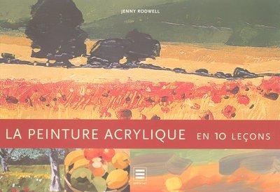 La peinture acrylique : En 10 leçons par Jenny Rodwell