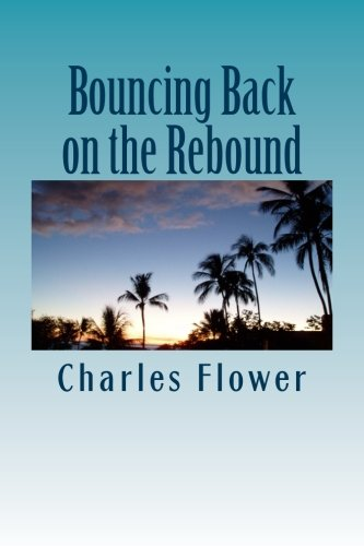 Bouncing Back on the Rebound: The Resiliency of a Roundballer por Mr. Charles E. Flower