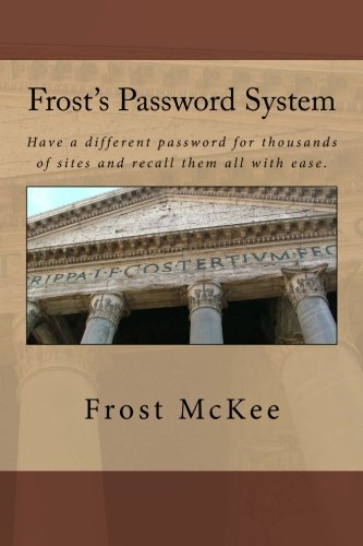 Frost's Password System: Have a different password for thousands of sites and recall them all with ease.