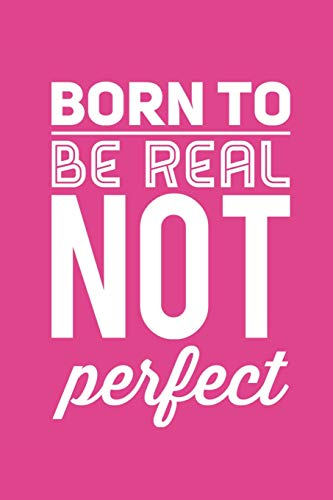 BORN TO BE REAL NOT PERFECT: Blank Lined Composition Notebook/Journal, 150 Page, Matte Finish With Quote, 6x9, Softcover