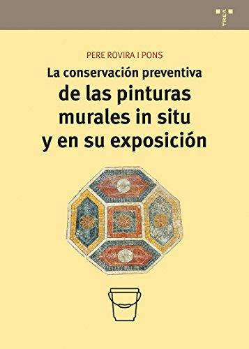 La Conservación Preventiva De Las Pinturas Murales In Situ Y En Su Exposición (Conservación y Restauración del Patrimonio) por Pere Rovira i Pons