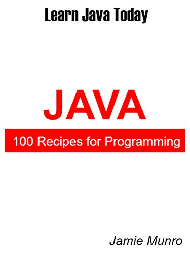 100 Recipes for Programming Java: Learn Java Today by [Munro, Jamie]