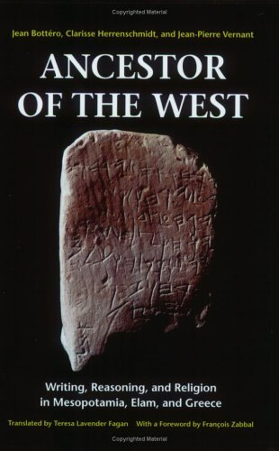 Ancestor of the West: Writing, Reasoning and Religion in Mesopotamia, Elam and Greece. by Jean Bottero (2000-07-30)
