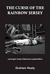 [(The Curse of the Rainbow Jersey: Cycling's Most Infamous Superstition)] [Author: Graham Healy] published on (May, 2013)