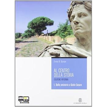 Al Centro Della Storia. Con Espansione Online. Per Le Scuole Superiori: 1