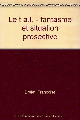 Le TAT Thematic Apperception Test : Fantasme et situation projective, narcisisme, fonctionnement limite, dépression par Françoise Brelet