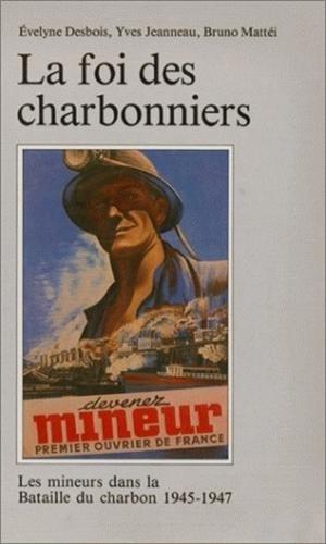 La foi des charbonniers : Les mineurs dans la bataille du charbon, 1945-1947