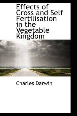 [(Effects of Cross and Self Fertilisation in the Vegetable Kingdom)] [By (author) Professor Charles Darwin] published on (April, 2009) par Professor Charles Darwin