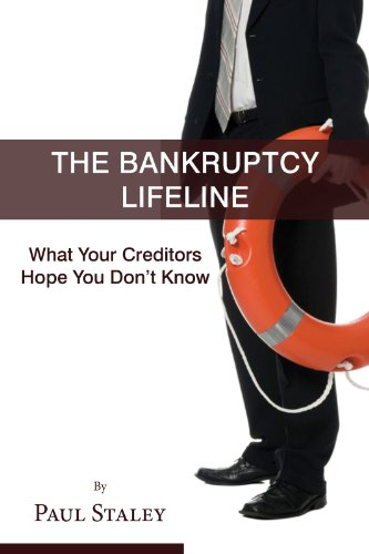 The Bankruptcy Life Line What Your Creditors Hope You Don't Know