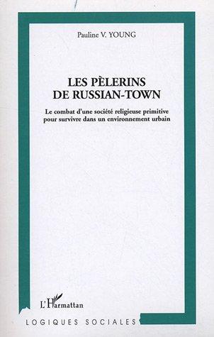Les pèlerins de Russian-Town : Le combat d'une société religieuse primitive pour survivre dans un environnement urbain